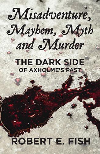 Misadventure Mayhem Myth and Murder
